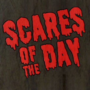 Scares of the Day